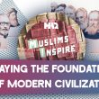 Muslims Inspire: Laying the Foundation of Modern Civilization