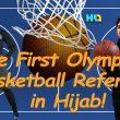 Sara Gamal, the First Muslim Hijabi Basketball Referee in Olympic Games!