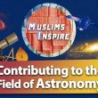 How Did Muslim Scientists Contribute to the Astronomy Science?